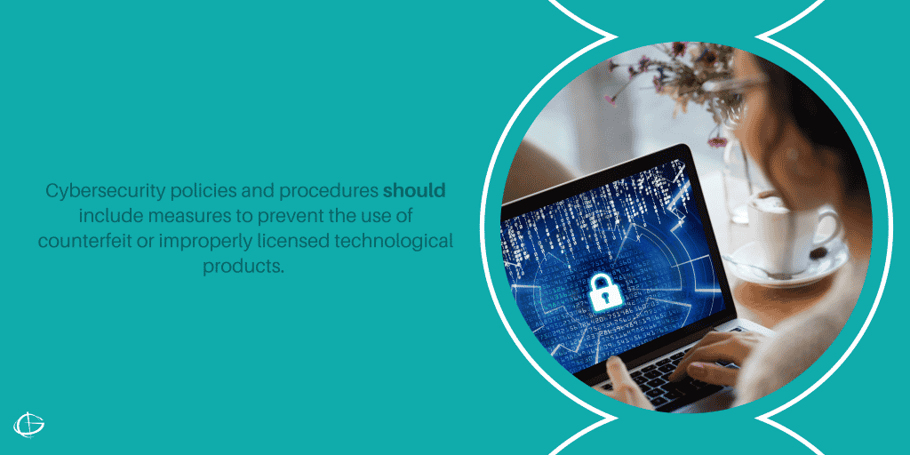 Cybersecurity policies and procedures should include measures to prevent the use of counterfeit or improperly licensed technological products.