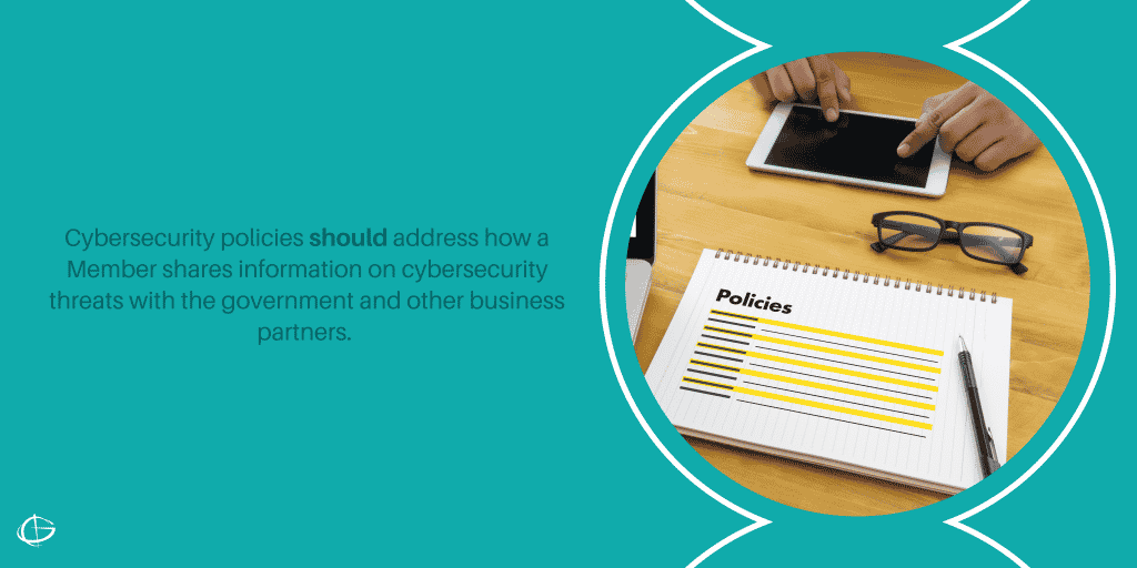 Cybersecurity policies should address how a Member shares information on cybersecurity threats with the government and other business partners.