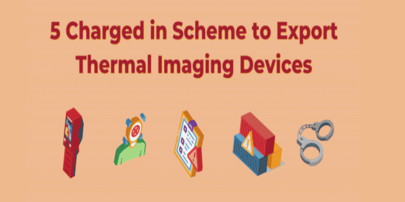 Export Controls: Five Charged in Scheme to Export thermal imaging devices subject to ITAR Five Charged in Scheme to Export